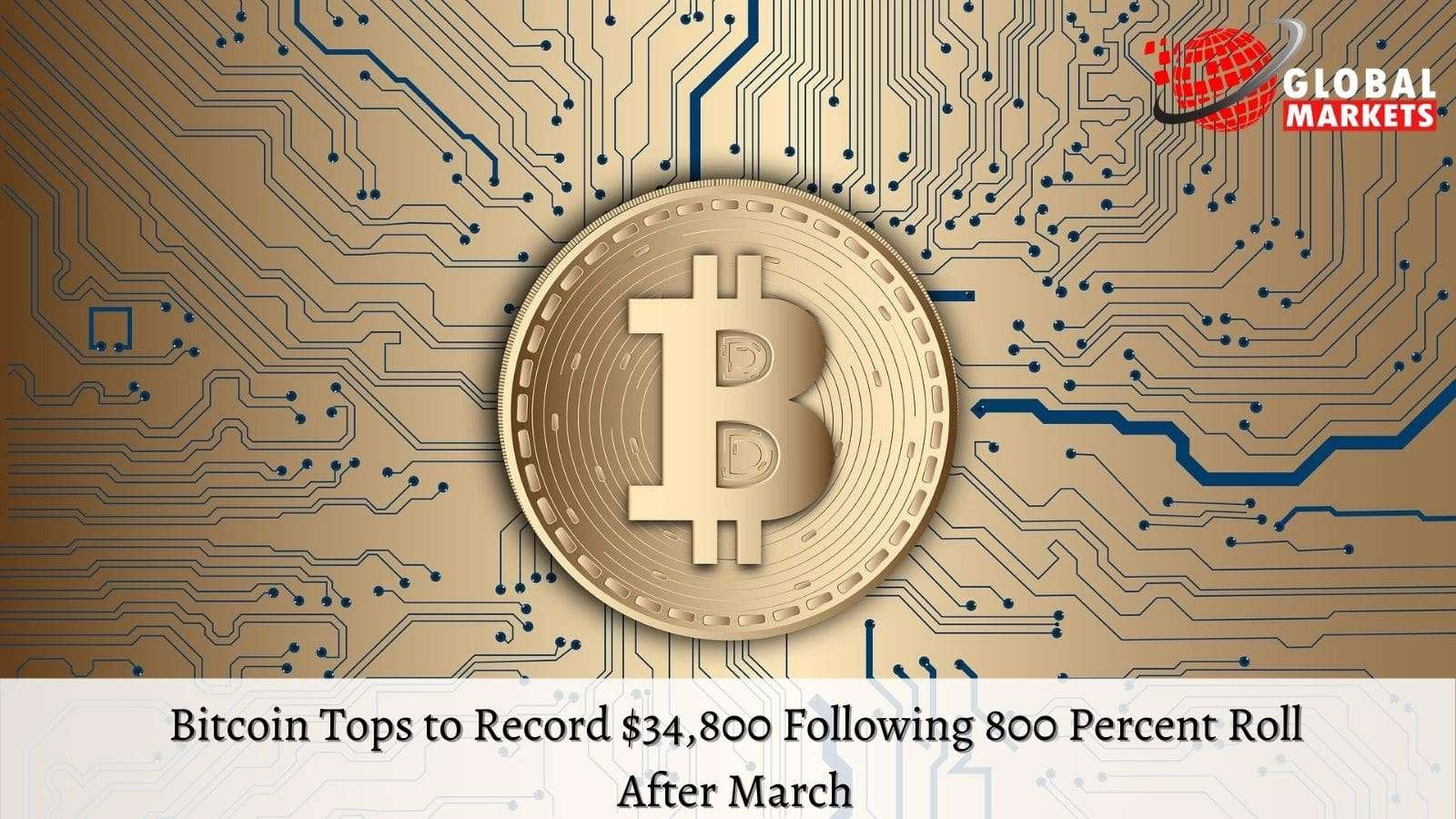 Bitcoin Tops to Record $34,800 Following 800 Percent Roll After March