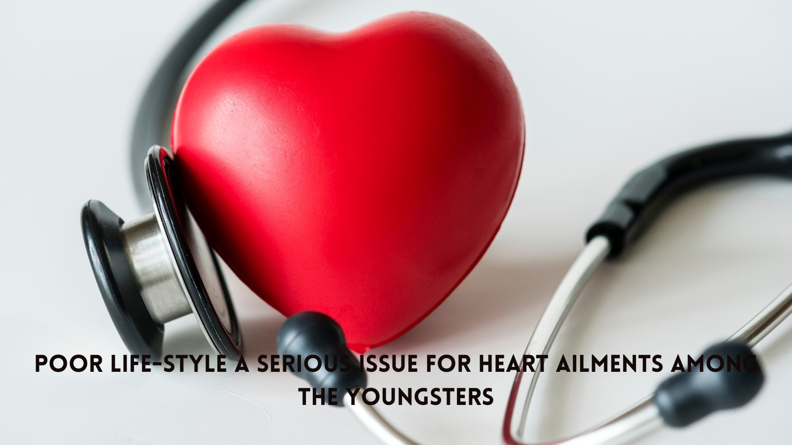 Poor life-style a serious issue for heart ailments among the youngsters