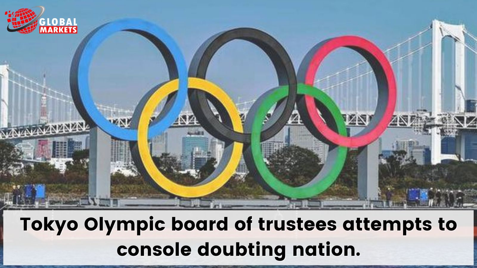 Tokyo Olympic board of trustees attempts to console doubting nation.