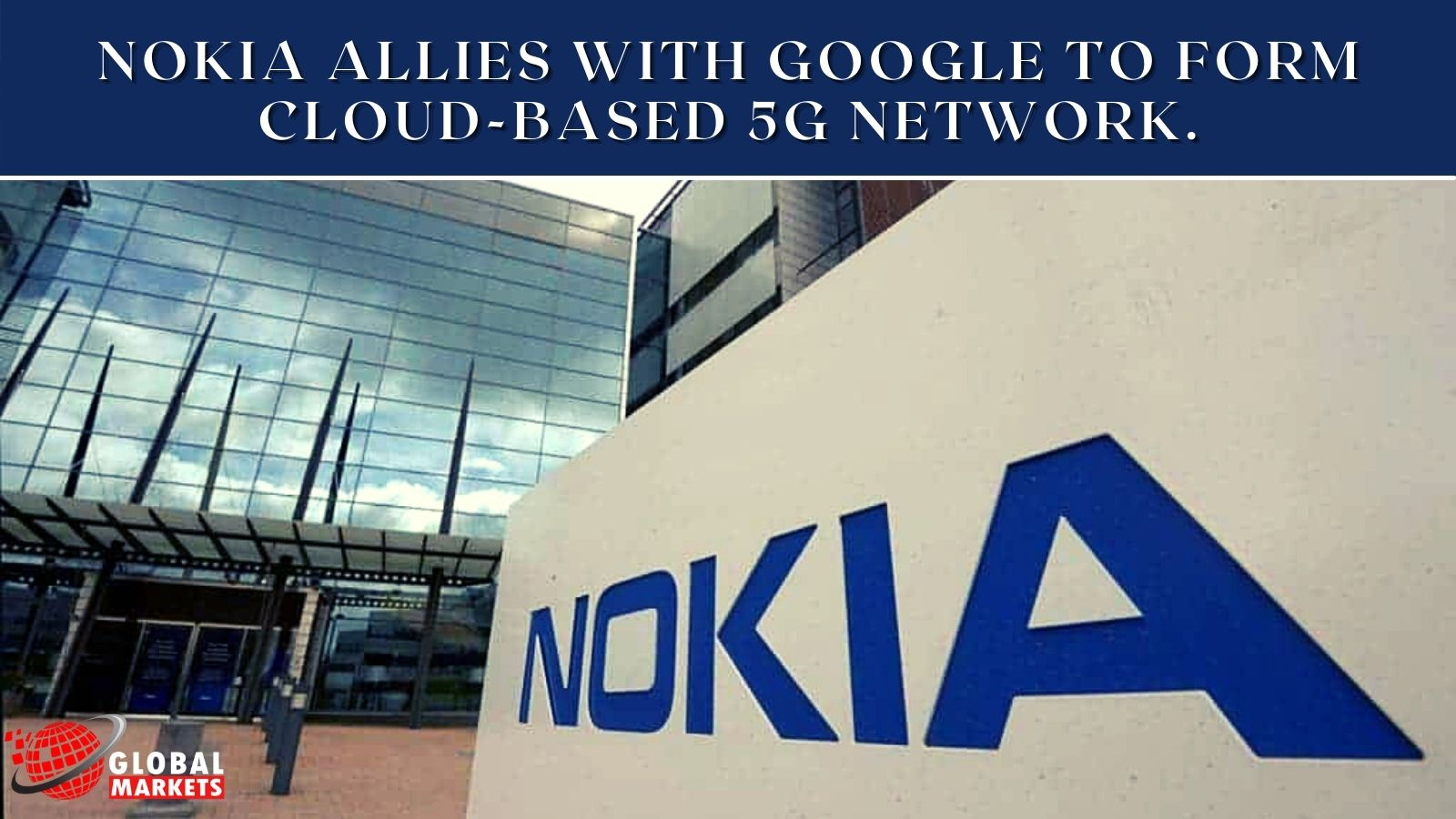 Nokia Allies With Google To Form Cloud-Based 5G Network.