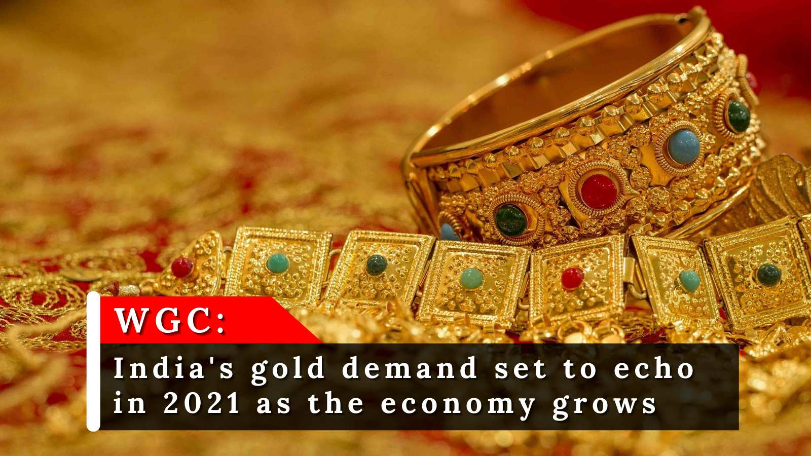 WGC: India's gold demand set to echo in 2021 as the economy grows