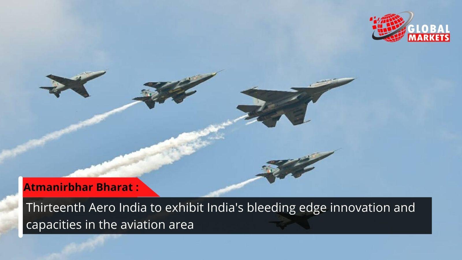 Atmanirbhar Bharat: thirteenth Aero India to exhibit India's bleeding edge innovation .