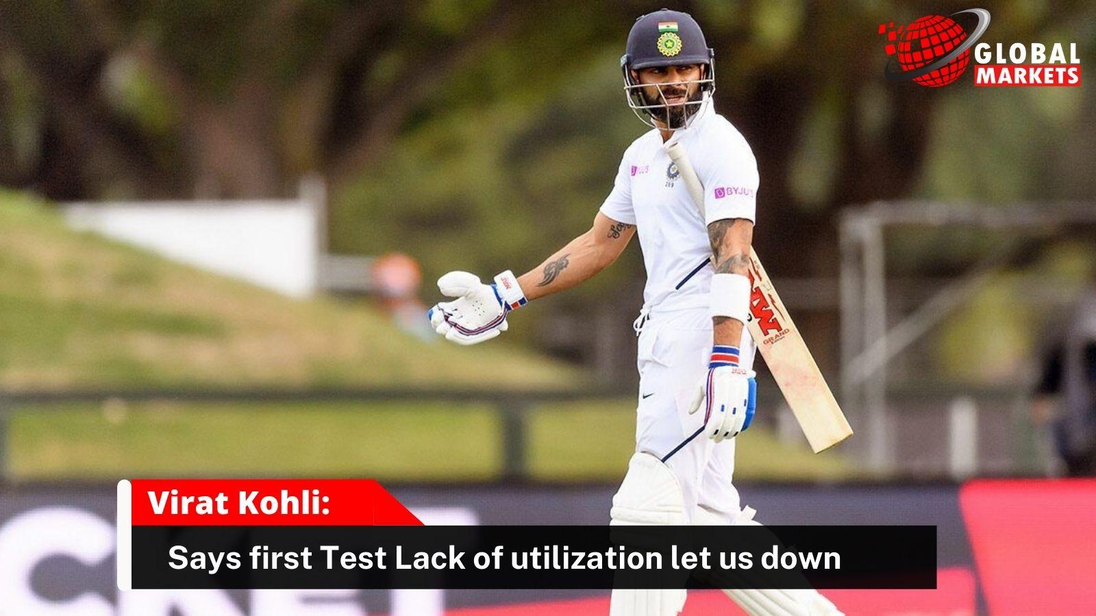 First Test: Lack of utilization let us down, says Virat Kohli