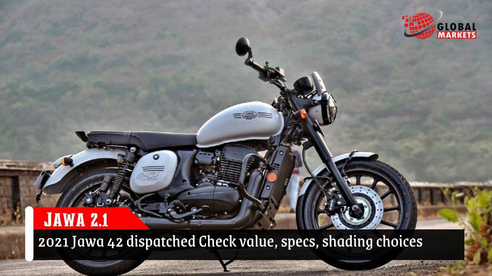 Jawa 2.1: 2021 Jawa 42 dispatched in India: Check value, specs, shading choices