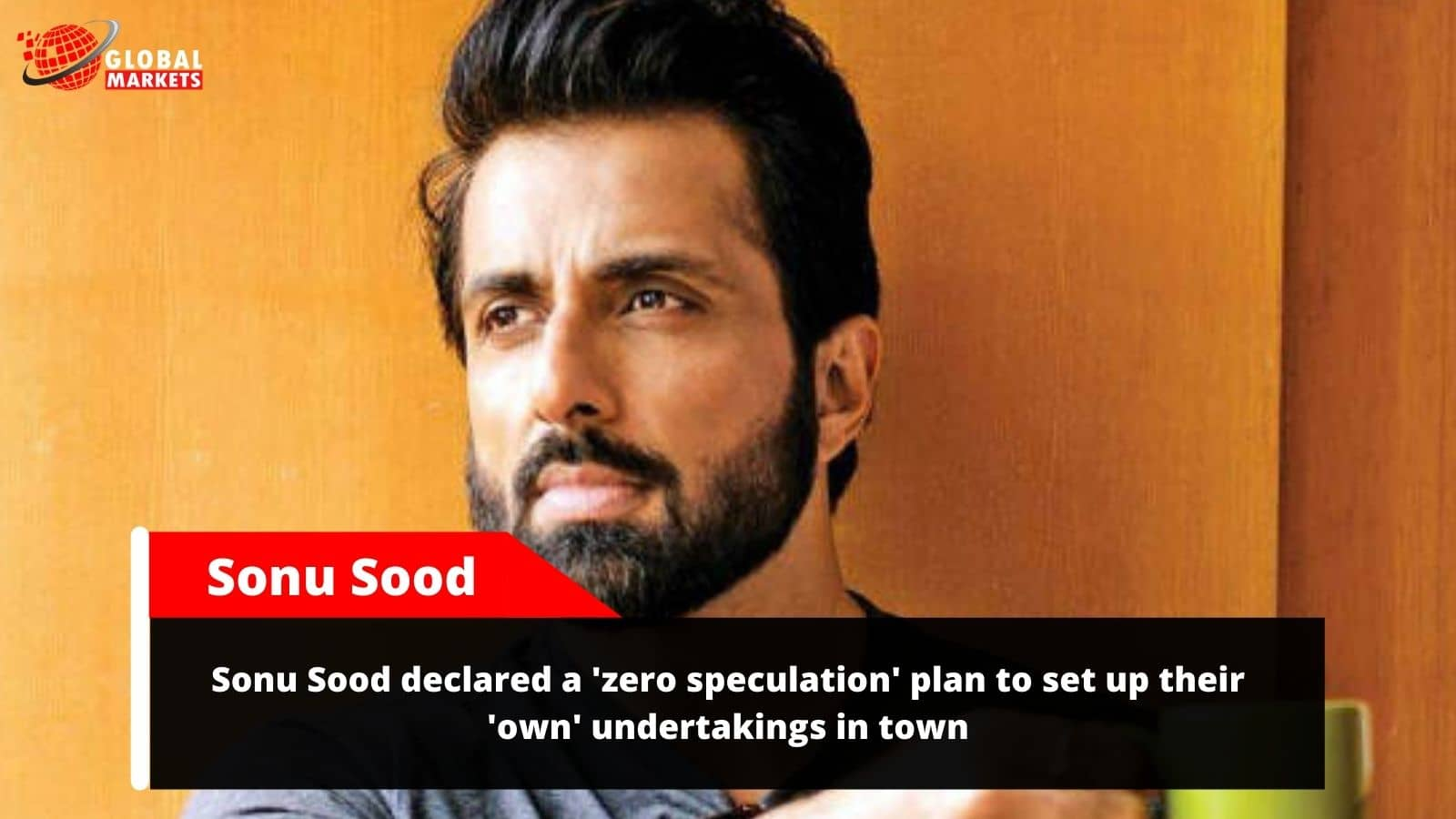 Sonu Sood declared a 'zero speculation' plan to set up their 'own' undertakings in town