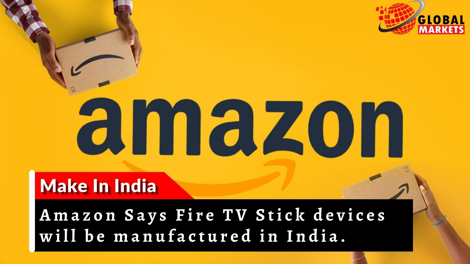 Amazon Says Fire TV Stick devices will be manufactured in India.
