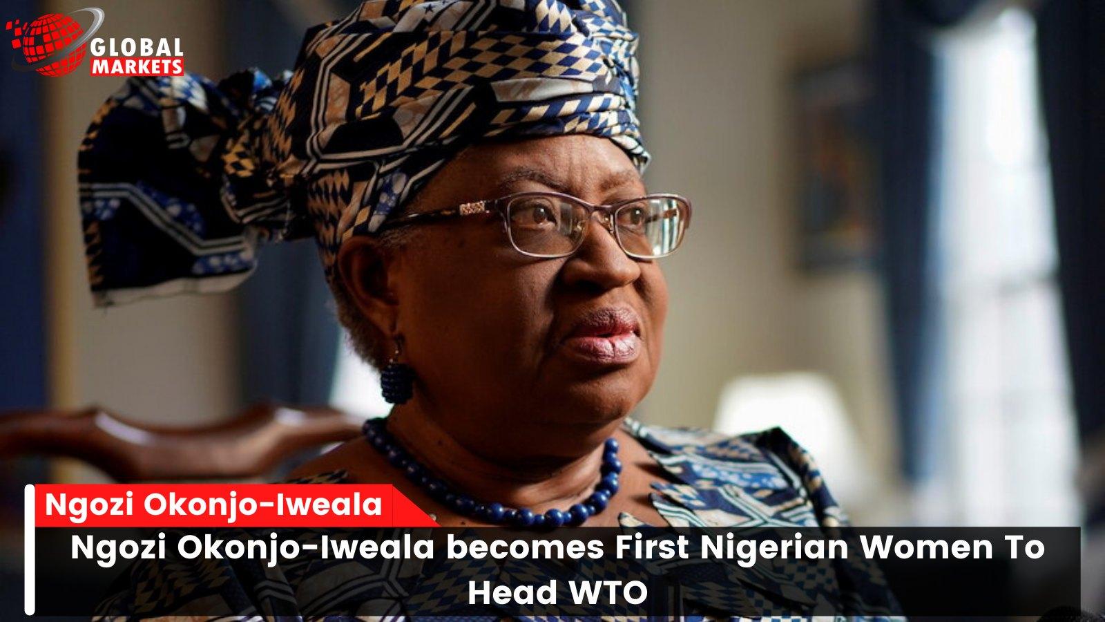 Ngozi Okonjo-Iweala becomes First Nigerian Women To Head WTO