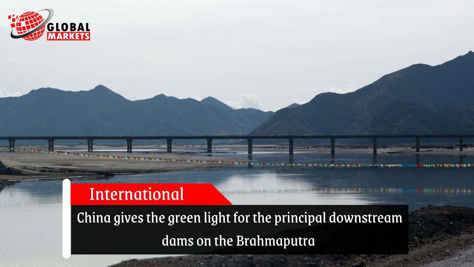 China gives the green light for the principal downstream dams on the Brahmaputra