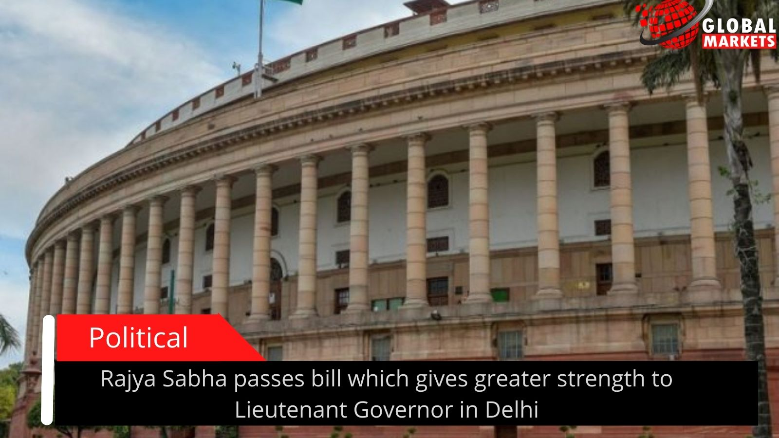 Rajya Sabha passes bill which gives greater strength to Lieutenant Governor in Delhi