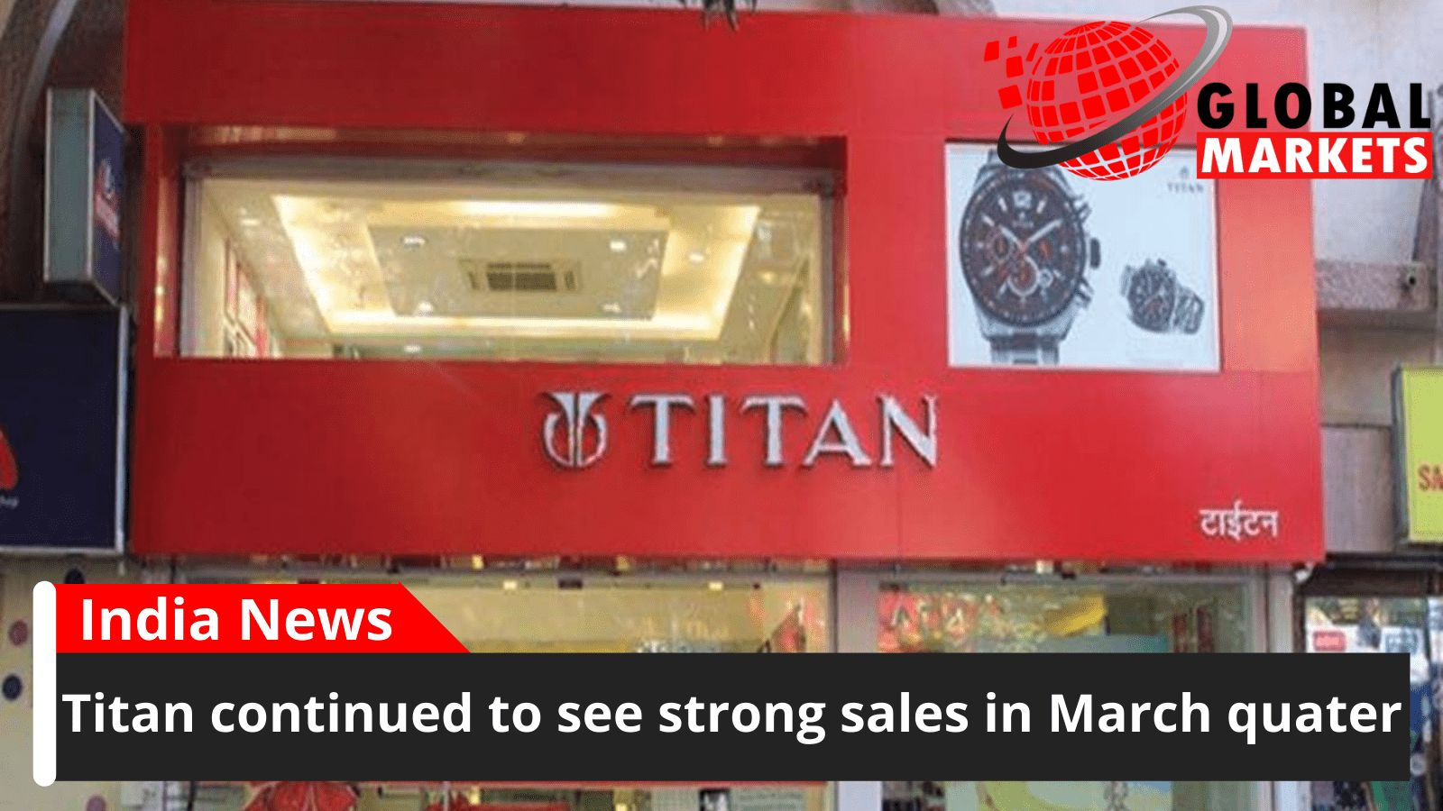 Titan continued to see strong sales in March quater