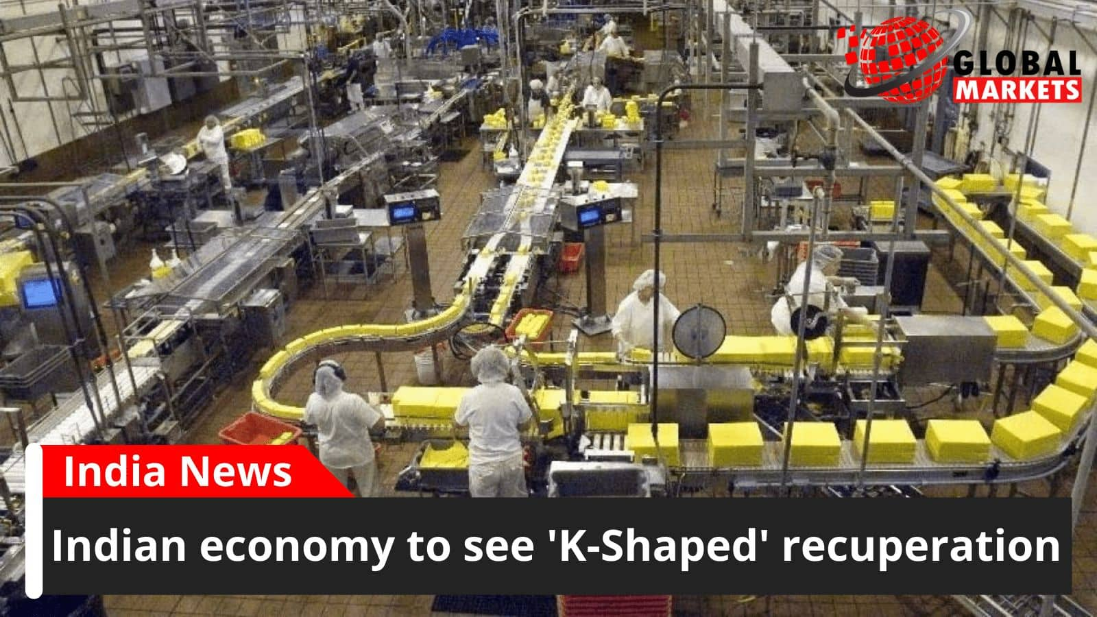 Indian economy to see 'K-Shaped' recuperation