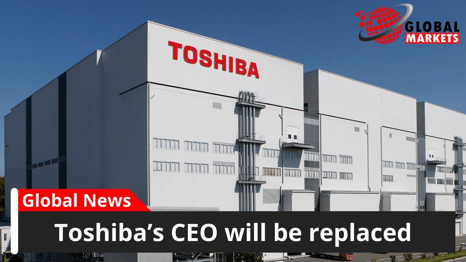 Toshiba's CEO will be replaced by Satoshi Tsunakawa