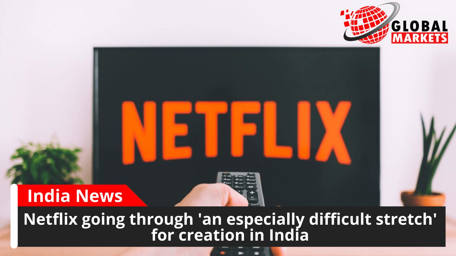 Netflix going through 'an especially difficult stretch' for creation in India