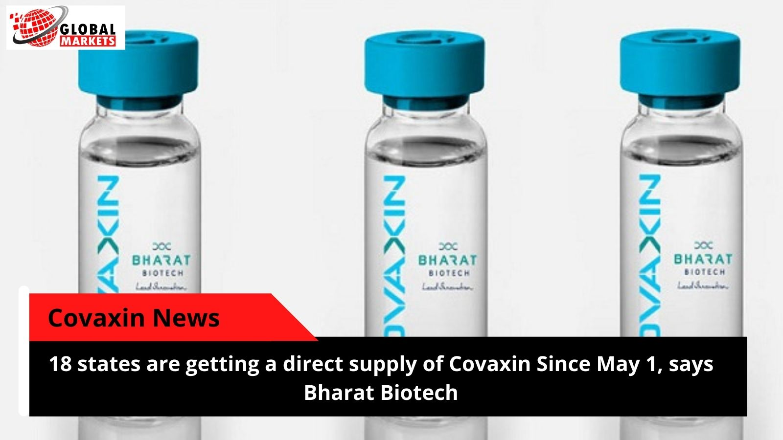 18 states are getting direct supply of Covaxin from May 1, says Bharat Biotech